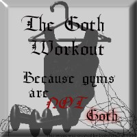 The Goth Workout...Because gyms are NOT Goth
