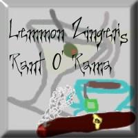 Lemmon Zinger's Rant-O-Rama